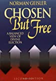 Chosen But Free (0764225219) by Geisler, Norman L.