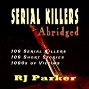 Serial Killers (Encyclopedia of 100 Serial Killers): True Crime Books by RJ Parker Publishing Book 12 | [RJ Parker]