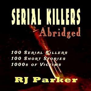 Serial Killers (Encyclopedia of 100 Serial Killers): True Crime Books by RJ Parker Publishing Book 12 | [RJ Parker]