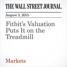 Fitbit's Valuation Puts It on the Treadmill (       UNABRIDGED) by Dan Gallagher Narrated by Ken Borgers