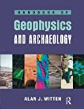 Handbook of Geophysics in Archaeology (EQUINOX HANDBOOKS IN ANTHRO ARCH)