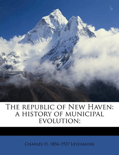 The republic of New Haven: a history of municipal evolution;