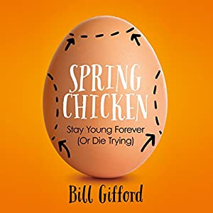 Spring Chicken: Stay Young Forever (or Die Trying) (       UNABRIDGED) by Bill Gifford Narrated by Jeremy Arthur