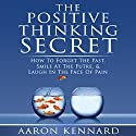 The Positive Thinking Secret Audiobook by Aaron Kennard Narrated by Aaron Kennard