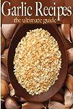 Garlic Recipes :The Ultimate Guide