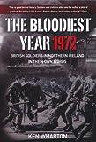 The Bloodiest Year: British Soldiers in Northern Ireland 1972, In Their Own Words