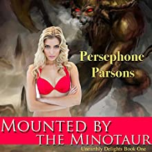 Mounted by the Minotaur: Unearthly Delights, Book 1 (       UNABRIDGED) by Persephone Parsons Narrated by Amanda Watson