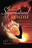 img - for Developing a Supernatural Lifestyle: A Practical Guide to a Life of Signs, Wonders, and Miracles book / textbook / text book