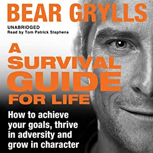 A Survival Guide for Life | [Bear Grylls]