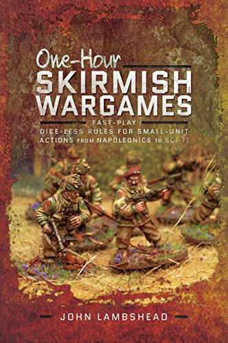 One-hour Skirmish Wargames Fast-play Dice-less Rules for Small-unit Actions from Napoleonics to Sci-Fi [Lambshead, John] (Tapa Blanda)