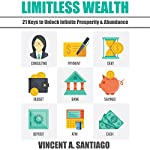 Limitless Wealth: 21 Keys to Unlock Infinite Prosperity & Abundance | Vincent Santiago