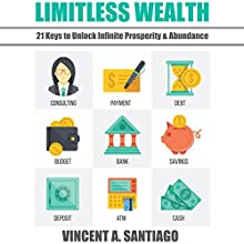 Limitless Wealth: 21 Keys to Unlock Infinite Prosperity & Abundance Audiobook by Vincent Santiago Narrated by Dan McGowan