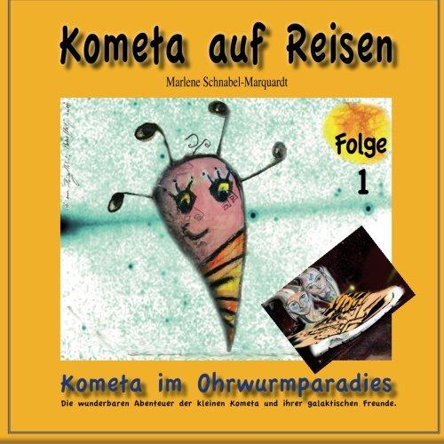 Kometa Im Ohrwurmparadies: Die Wunderbaren Abenteuer Der Kleinen Kometa Und Ihrer Galaktischen Freunde.: Volume 1