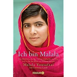Ich bin Malala: Das Mädchen, das die Taliban erschießen wollten, weil es für das Recht auf Bildun
