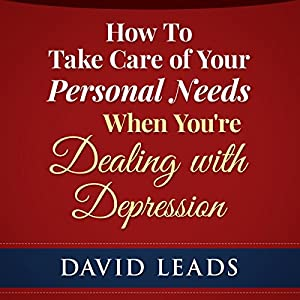 How to Take Care of Your Personal Needs When You're Dealing with Depression Audiobook