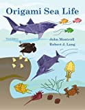 Origami Sea Life: Third Edition (1490558950) by Montroll, John