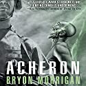 Acheron (       UNABRIDGED) by Bryon Morrigan Narrated by Joe Barrett