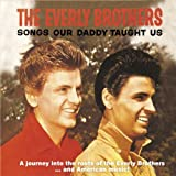 Songs Our Daddy Taught Us - A Journey into the Roots of the Everly Brothers...and American Music!