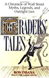 Traders' Tales: A Chronicle of Wall Street Myths, Legends, and Outright Lies (0471129992) by Ron Insana