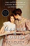Marmee & Louisa: The Untold Story of Louisa May Alcott and Her Mother (1451620675) by LaPlante, Eve