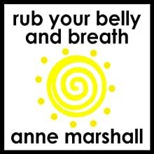 Rub Your Belly And Breathe: How to Release Stress, Restore Calm and Relax Deeply.  by Anne Marshall Narrated by Anne Marshall