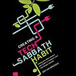 Creating a Tech Sabbath Habit: Unplug Your Mind, Restore Your Spirit, and Transform Your Technology Lifestyle | Bryan Brooks