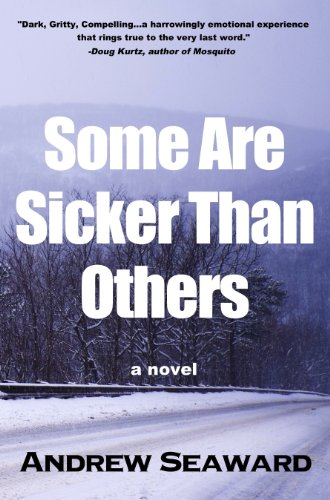 Kindle Nation Daily Readers Alert! Award Winning Author Andrew Seaward's SOME ARE SICKER THAN OTHERS is Dark, Gritty and Compelling – 4.8 Stars on Amazon with 13 out of 13 Rave Reviews and Now Just $0.99 or FREE via Kindle Lending Library