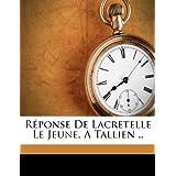 Réponse de Lacretelle le jeune, a Tallien ..