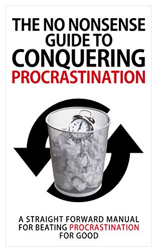 The No Nonsense Guide To Conquering Procrastination A Straight Forward Manual For Beating Procrastination For Good Procrastination Cure