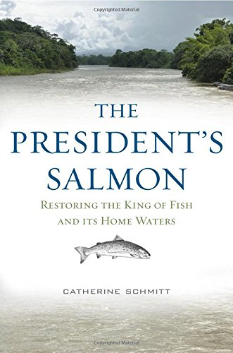 the-presidents-salmon-restoring-the-king-of-fish-and-its-home-waters