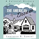 The American Dream: A Cultural History (       UNABRIDGED) by Lawrence R. Samuel Narrated by Claton Butcher