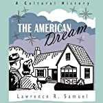 The American Dream: A Cultural History | Lawrence R. Samuel