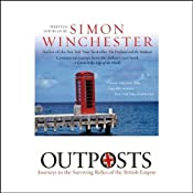 Outposts: Journeys to the Surviving Relics of the British Empire | [Simon Winchester]