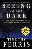 Seeing in the Dark: How Amateur Astronomers Are Discovering the Wonders of the Universe (0684865807) by Timothy Ferris