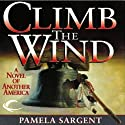 Climb the Wind: A Novel of Another America Audiobook by Pamela Sargent Narrated by Edoardo Ballerini