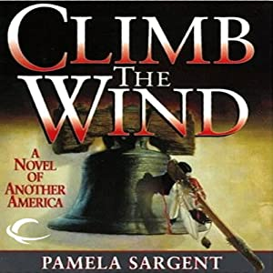 Climb the Wind: A Novel of Another America | [Pamela Sargent]