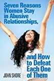 img - for Seven Reasons Women Stay in Abusive Relationships, And How To Defeat Each One of Them book / textbook / text book