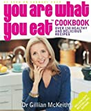 You Are What You Eat Cookbook: Over 150 Easy And Delicious Recipes To Inspire The Healthy New