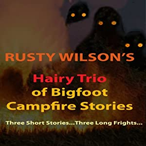 Rusty Wilson's Hairy Trio of Bigfoot Campfire Stories Audiobook