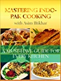 MASTERING INDO-PAK COOKING: A MUST-HAVE GUIDE FOR EVERY KITCHEN