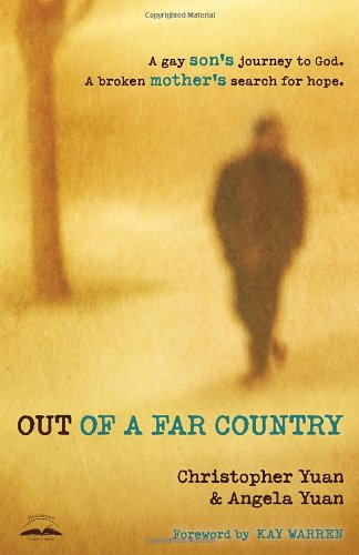 Out of a Far Country: A Gay Son's Journey to God. A Broken Mother's Search for Hope.: Christopher Yuan, Angela Yuan, Kay Warren: 9780307729354: Amazon.com: Books