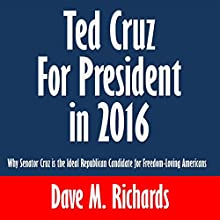 Ted Cruz for President in 2016: Why Senator Cruz is the Ideal Republican Candidate for Freedom-Loving Americans (       UNABRIDGED) by Dave M. Richards Narrated by Angel Clark