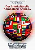 Der Interkulturelle Kompetenz-Knigge 2100: Kultur, Kompetenz, Eindrücke - Gesten, Rituale, Zeitempfinden - Berichte, Tipps, Erlebnisse - Do's and don'ts im Ausland