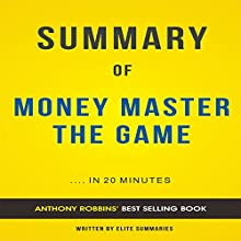 Summary & Analysis of Money: Master the Game by Tony Robbins Audiobook by  Elite Summaries Narrated by Iain Andrews