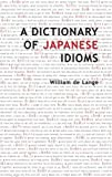 A Dictionary of Japanese Idioms (1891640240) by William de Lange