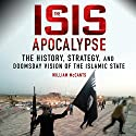 The ISIS Apocalypse: The History, Strategy, and Doomsday Vision of the Islamic State (       UNABRIDGED) by William McCants Narrated by Stephen McLaughlin