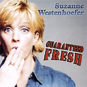 Guaranteed Fresh | [Suzanne Westenhoefer]