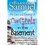 The Care and Feeding of The Girls in The Basement (An upbeat guide to a happy, productive life as a writer) (The Girls in The Basement Guides) Barbara Samuel