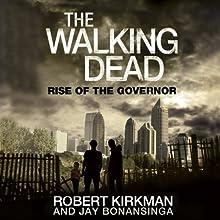 The Walking Dead: Rise of The Governor | Livre audio Auteur(s) : Robert Kirkman, Jay Bonansinga Narrateur(s) : Fred Berman