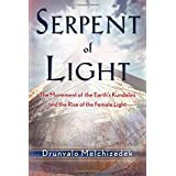 Serpent of Light: Beyond 2012 - The Movement of the Earth's Kundalini and the Rise of the Female Light, 1949 to 2013 ~ Drunvalo Melchizedek